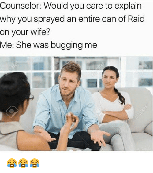 Memes, Wife, and 🤖: Counselor: Would you care to explain  why you sprayed an entire can of Raid  on your wife?  Me: She was bugging me  承痴 😂😂😂