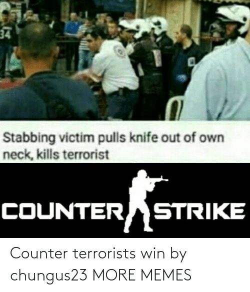 Terrorists Win: Counter terrorists win by chungus23 MORE MEMES