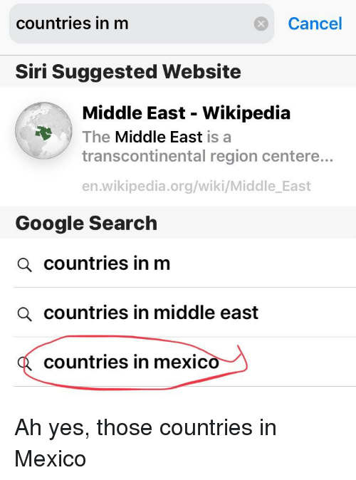 Transcontinental: countries in m  Cancel  Siri Suggested Website  Middle East - Wikipedia  transcontinental region centere...  en.wikipedia.org/wiki/Middle _East  The Middle East is a  Google Search  a countries in mm  a countries in middle east  countries in mexico_