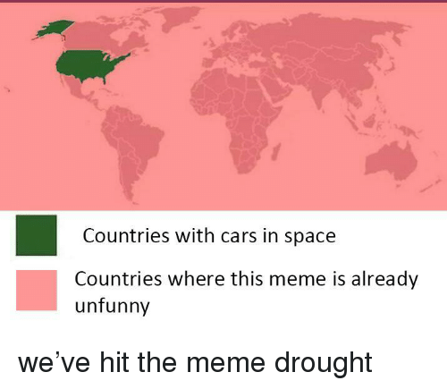 Unfunny: Countries with cars in space  Countries where this meme is already  unfunny <p>we&rsquo;ve hit the meme drought</p>