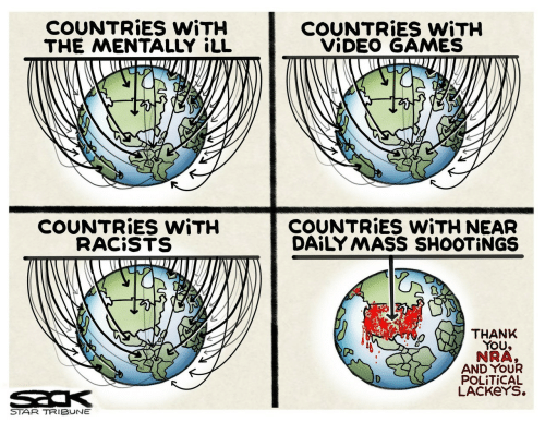 Video Games, Thank You, and Games: COUNTRIES WITH  THE MENTALLY iLL  COUNTRIES WITH  VIDEO GAMES  COUNTRIES WITH NEAR  DAILY MASS SHOOTINGS  COUNTRIES WITH  RACISTS  THANK  YOU  NRA,  AND YOUR  POLITICAL  LACKEYS.  STAR TRIBUNE