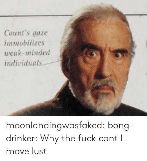 the fuck: Count's gaze  immobilizes  weak-minded  individuals moonlandingwasfaked: bong-drinker:  Why the fuck cant I move   lust