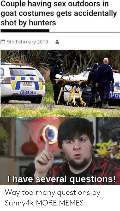 Dank, Memes, and Police: Couple having sex outdoors in  goat costumes gets accidentally  shot by hunters  9th February 2019  U.9297  POLICE  PO  I have several questions! Way too many questions by Sunny4k MORE MEMES