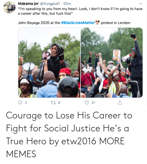 Justice: Courage to Lose His Career to Fight for Social Justice He's a True Hero by etw2016 MORE MEMES