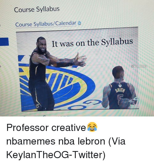 Basketball, Nba, and Sports: Course Syllabus  Course Syllabus/Calendar  It was on the Syllabus  NBAMEMES  SMITH  bc Professor creative😂 nbamemes nba lebron (Via ‪KeylanTheOG‬-Twitter)