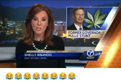 Shellie: COVERAGE YOU CAN COUNT  SHELLY RIBANDO  KOAT ACTION 7 NEWS  FORMER GOVERNOR  PULLS STUNT  KOAT 😂😂😂😂😂😂😂😂