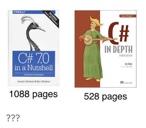 pages: Coves Cf 6 and7  7th Edition  O'REILLY  IN DEPTH  FOURTH EDITION  C#7.0  Jon Skeet  in a Nutshell  THE DEFINITIVE REFERENCE  MANNING  Joseph Albahari & Ben Albahari  528 pages  1088 pages  Covers .NET Standard 2 ???