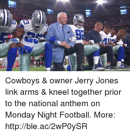 Jerry Jones: Cowboys & owner Jerry Jones link arms & kneel together prior to the national anthem on Monday Night Football.  More: http://ble.ac/2wP0ySR