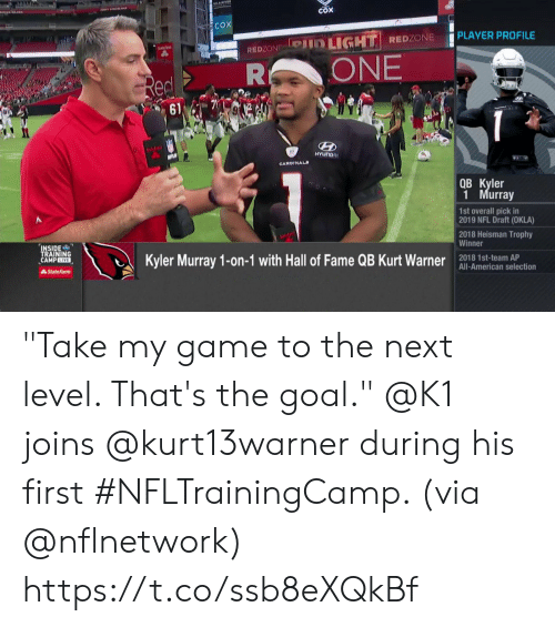 "Selection: COX  COX  PLAYER PROFILE  Pin LIGHT REDZONE  REDZON  ONE  R  Red  61  solifa  NFL  HYUNDRI  CARDINALS  QB Kyler  1 Murray  1st overall pick in  2019 NFL Draft (OKLA)  2018 Heisman Trophy  Winner  INSIDE  TRAINING  CAMPLIVE  Kyler Murray 1-on-1 with Hall of Fame QB Kurt Warner  2018 1st-team AP  All-American selection  AState Farm ""Take my game to the next level. That's the goal.""  @K1 joins @kurt13warner during his first #NFLTrainingCamp. (via @nflnetwork) https://t.co/ssb8eXQkBf"