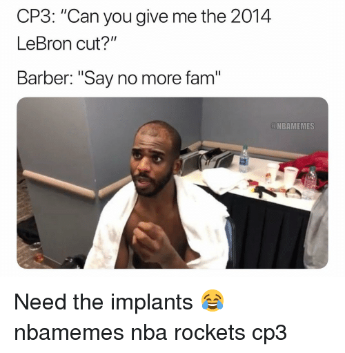 "Barber Say No More: CP3: ""Can you give me the 2014  LeBron cut?""  Barber: ""Say no more fam  NBAMEMES Need the implants 😂 nbamemes nba rockets cp3"