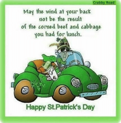 Beef, Dank, and Happy: Crabby Road  May the wind at your back  not be the result  of the comed beef and cabbage  ou had for lunch  Happy St.Patrick's Day