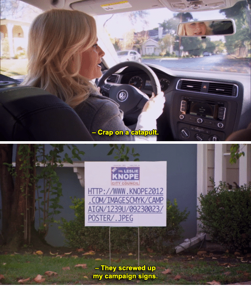 Knope: - Crap on a Catapult   LESLIE  KNOPE  HTTP://wWW.KNOPE2012  AIGN/12  POSTER/.JPEG  They screwed up  my campaign signs