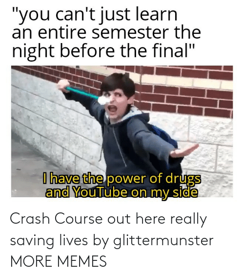 Out Here: Crash Course out here really saving lives by glittermunster MORE MEMES