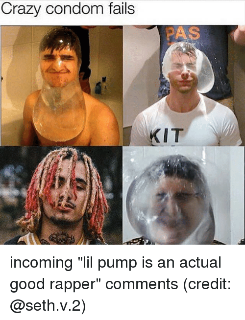 "Condome: Crazy condom fails  PAS  KIT incoming ""lil pump is an actual good rapper"" comments (credit: @seth.v.2)"