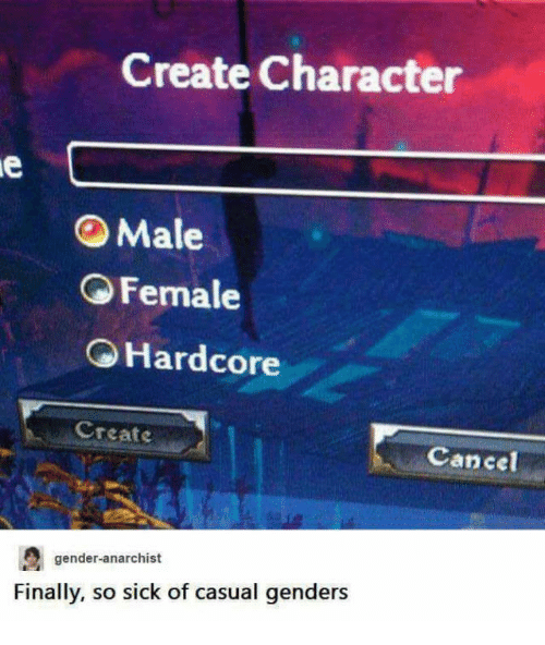 Anarchist, Sick, and Gender: Create Character  Male  OFemale  Hardcore  Create  Cancel  gender-anarchist  Finally, so sick of casual gender