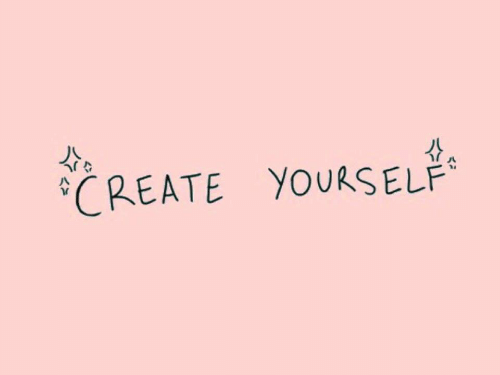 Create and Yourself: CREATE YOURSELF