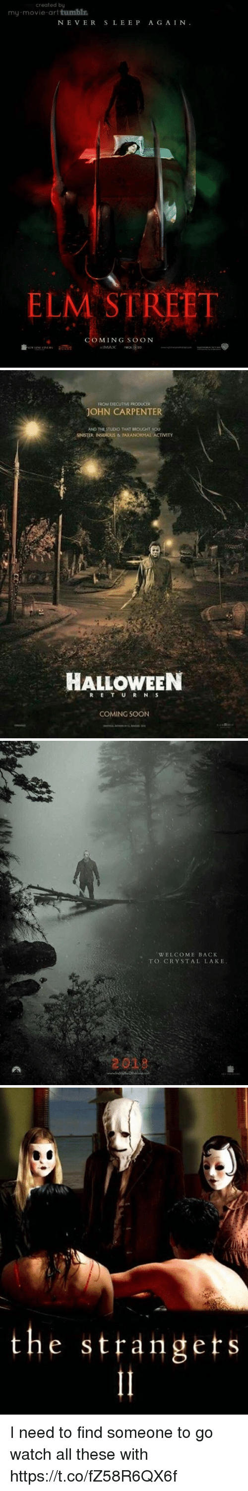 Sinister: created by  my-movie-art tumblr  NE VERSLEEP A G AIN.  ELM STREET  COMING SO oN   ROM EXECUTIVE PRODUCER  JOHN CARPENTER  AND THE STUDIO THAT BROUGHT YOU  SINISTER INSIDIOUS & TARANORMAL ACTIVITY  HALLOWEEN  COMING SOON   WELCOME BACK  TO CRYSTAL LAKE  2029   the strangets  1 I need to find someone to go watch all these with https://t.co/fZ58R6QX6f