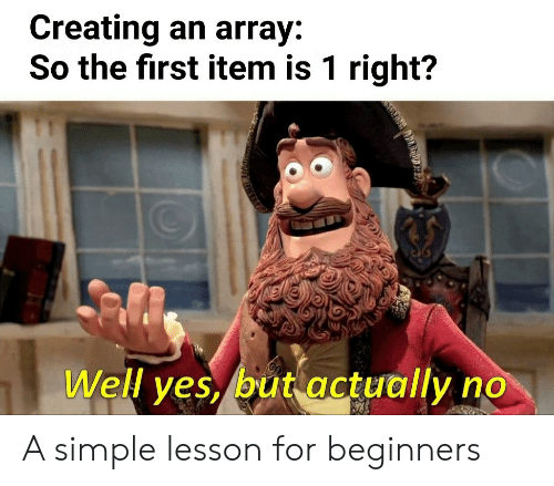 Is 1: Creating an array:  So the first item is 1 right?  Well yes, but actually  AIEOIAD A simple lesson for beginners