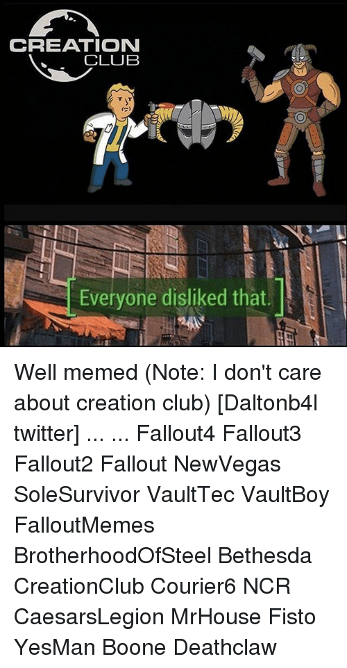Well Memed: CREATION  CLUB  Everyone disliked that. Well memed (Note: I don't care about creation club) [Daltonb4l twitter] ... ... Fallout4 Fallout3 Fallout2 Fallout NewVegas SoleSurvivor VaultTec VaultBoy FalloutMemes BrotherhoodOfSteel Bethesda CreationClub Courier6 NCR CaesarsLegion MrHouse Fisto YesMan Boone Deathclaw