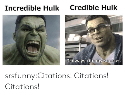 Tumblr, Hulk, and Blog: Credible Hulk  Incredible Hulk  I always cite my sources  0 srsfunny:Citations! Citations! Citations!