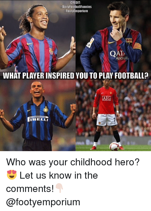 qat: CREDIT  DailyFootball Funnies  Footy Emporium  QAT,  AIRWA  WHAT PLAYERINSPIRED YOU TO PLAY FOOTBALL  AIG  IRRELLI Who was your childhood hero? 😍 Let us know in the comments!👇🏻⠀ ⠀ ⠀ @footyemporium