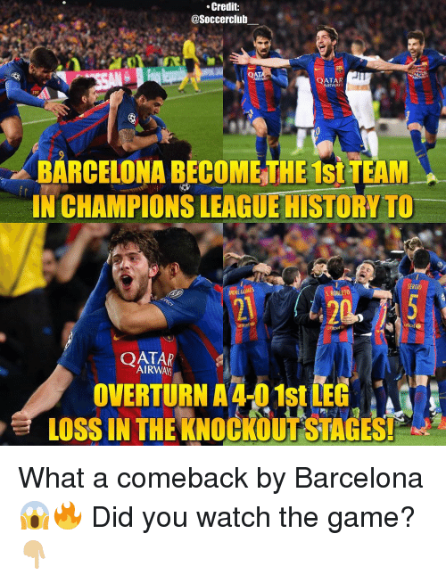 qat: Credit  @Soccerclub  QAT  QATAR  AIRWAY  BARCELONA BECOME THE 1stTEAM  IN CHAMPIONS LEAGUE HISTORY TO  SERGIO  ANDRE GOMES  S ROBERTO  Unicef  OATAR  AIRWAS  OVERTURN A4 01st  LOSS IN THEKNOCKOUT STAGES! What a comeback by Barcelona 😱🔥 Did you watch the game?👇🏼