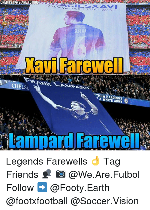 Friends, Memes, and Soccer: CREDITS GINE.AREEFUTBOL  7 TEMP  PORADES I 1998 2 O 15  AVI  Kavil Farewell  CHEL  SL  TTHEW & WHITE ARMY  lampard Farewell Legends Farewells 👌 Tag Friends 👥 📷 @We.Are.Futbol Follow ➡ @Footy.Earth @footxfootball @Soccer.Vision