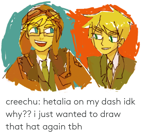 dash: creechu:  hetalia on my dash idk why??i just wanted to draw that hat again tbh