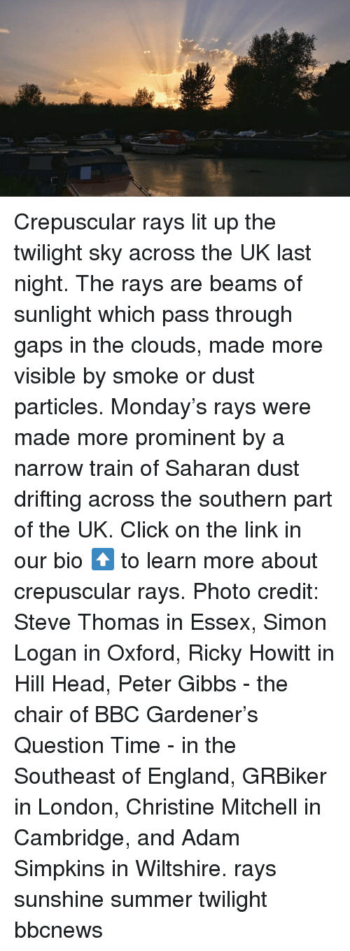 Lit Up: Crepuscular rays lit up the twilight sky across the UK last night. The rays are beams of sunlight which pass through gaps in the clouds, made more visible by smoke or dust particles. Monday's rays were made more prominent by a narrow train of Saharan dust drifting across the southern part of the UK. Click on the link in our bio ⬆️ to learn more about crepuscular rays. Photo credit: Steve Thomas in Essex, Simon Logan in Oxford, Ricky Howitt in Hill Head, Peter Gibbs - the chair of BBC Gardener's Question Time - in the Southeast of England, GRBiker in London, Christine Mitchell in Cambridge, and Adam Simpkins in Wiltshire. rays sunshine summer twilight bbcnews