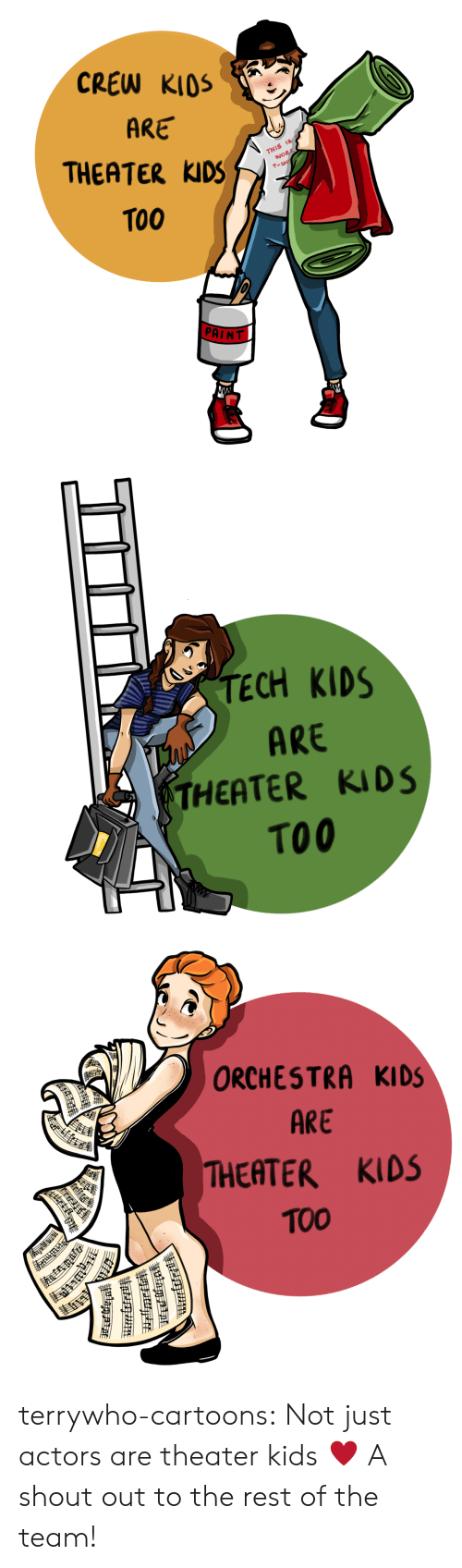 Target, Tumblr, and Blog: CREW KIOS  ARE  THEATER KIDS  TO0  wo  PAINT   TECH KIDS  ARE  THEATER KIDS  TO0   ORCHESTRA KIDS  ARE  THEATER KIDS  TOO terrywho-cartoons: Not just actors are theater kids ♥️ A shout out to the rest of the team!
