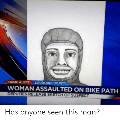 Crime, Bike, and Man: CRIME ALERT LOUDOUN COUNTY  WOMAN ASSAULTED ON BIKE PATH  DEPUTIES RELEASE SKETCH OF SUSPECT Has anyone seen this man?