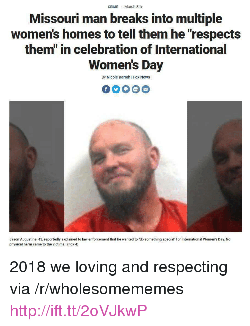 """Crime, News, and International Women's Day: CRIME March 8th  Missouri man breaks into multiple  women's homes to tell them he """"respects  them"""" in celebration of International  Women's Day  By Nicole Darrah 