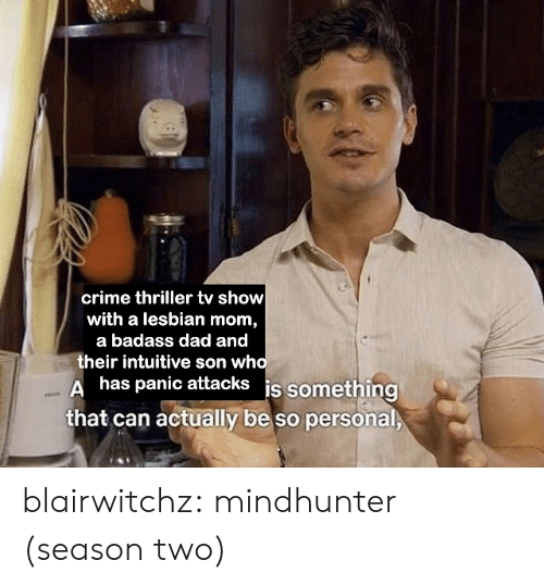 Crime, Dad, and Target: crime thriller tv show  with a lesbian mom,  a badass dad and  their intuitive son who  Ahas panic attacks is something  that can actually be so personal blairwitchz: mindhunter (season two)