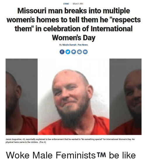 """Be Like, News, and International Women's Day: CRIMEMarch 8th  Missouri man breaks into multiple  women's homes to tell them he """"respects  them"""" in celebration of International  Women's Day  By Nicole Darrah 