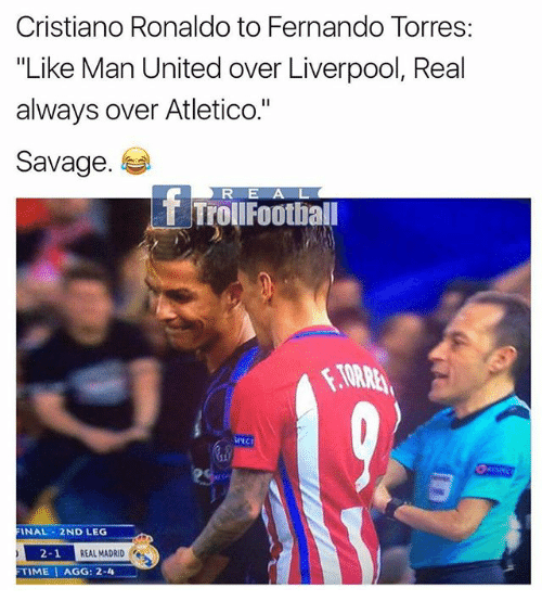 """agg: Cristiano Ronaldo to Fernando Torres  """"Like Man United over Liverpool, Real  always over Atletico.""""  Savage  R E A L  ET Troll Football  FINAL 2ND LEG  2-1  REAL MADRID  FTIME I AGG: 2-4"""