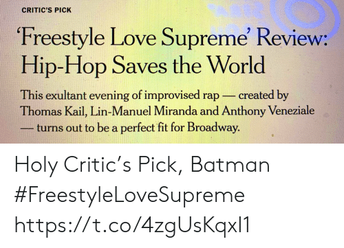 Hip Hop: CRITIC'S PICK  Freestyle Love Supreme' Review:  Hip-Hop Saves the World  This exultant evening of improvised rap  Thomas Kail, Lin-Manuel Miranda and Anthony Veneziale  turns out to be a perfect fit for Broadway.  created by Holy Critic's Pick, Batman #FreestyleLoveSupreme https://t.co/4zgUsKqxI1