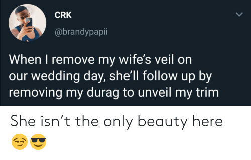 Durag, Wedding, and Wedding Day: CRK  @brandypapii  When I remove my wife's veil on  our wedding day, she'll follow up by  removing my durag to unveil my trim She isn't the only beauty here 😏😎