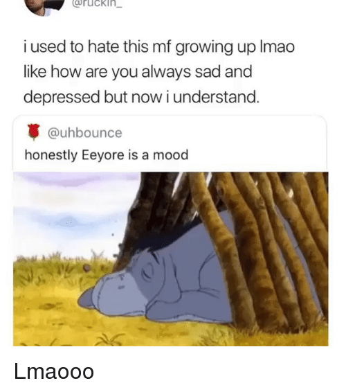 Now I Understand: Cruckln  i used to hate this mf growing up lmao  like how are you always sad and  depressed but now i understand.  @uhbounce  honestly Eeyore is a mood Lmaooo