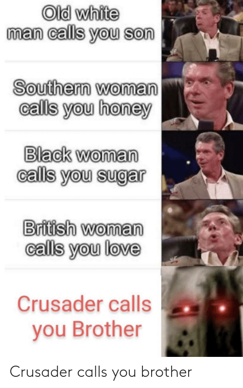 brother: Crusader calls you brother