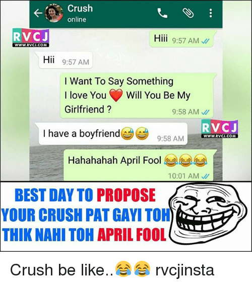 Gayis: Crush  online  RVCJ  Hiii 9:57 AM  WWW.RVCJ.COM  Hii 9:57 AM  I Want To Say Something  I love You' Will You Be M  Girlfriend?  9:58 AM  RVCJ  9:58 AMWWWw.RVG.COM  I have a boyfriend  9:58  Hahahahah April Fool  10:01 AM、//  BEST DAY TO PROPOSEa  YOUR  CRUSH PAT GAYI TOH)  THIK NAHI TOH APRIL FOOL Crush be like..😂😂 rvcjinsta