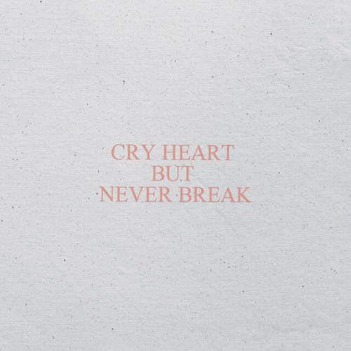 But Never: CRY HEART  BUT  NEVER BREAK