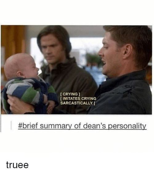 sarcastically: CRYING  IMITATES CRYING  SARCASTICALLY  #brief summary of dean's personality truee