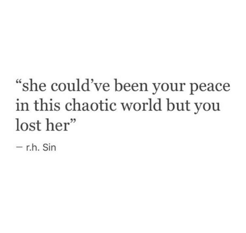 """Lost, World, and Peace: CS  """"she could've been your peace  in this chaotic world but you  lost her""""  95  r.h. Sin"""