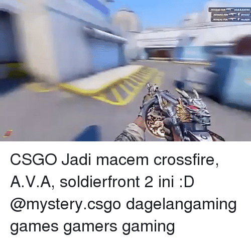 crossfire: CSGO Jadi macem crossfire, A.V.A, soldierfront 2 ini :D @mystery.csgo dagelangaming games gamers gaming