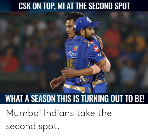 indians: CSK ON TOP, MI AT THE SECOND SPOT  colors  WHAT A SEASON THIS IS TURNING OUT TO BE! Mumbai Indians take the second spot.