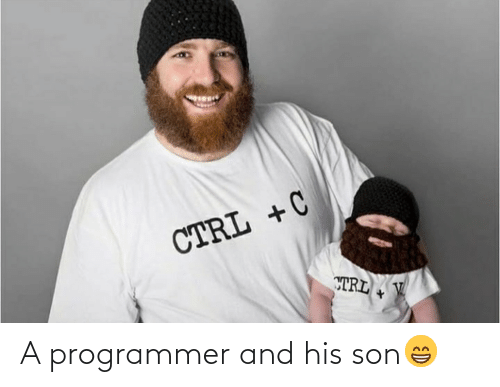 trl: CTRL + C  TRL V A programmer and his son😁