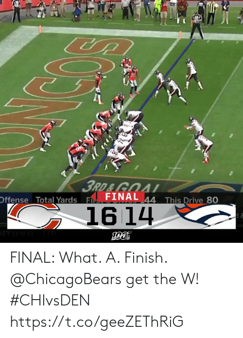 Memes, Drive, and Goal: CUA  3RD&GOAL  Offense Total Yards F FINAL 44 This Drive 80  16 14 FINAL: What. A. Finish. @ChicagoBears get the W! #CHIvsDEN https://t.co/geeZEThRiG