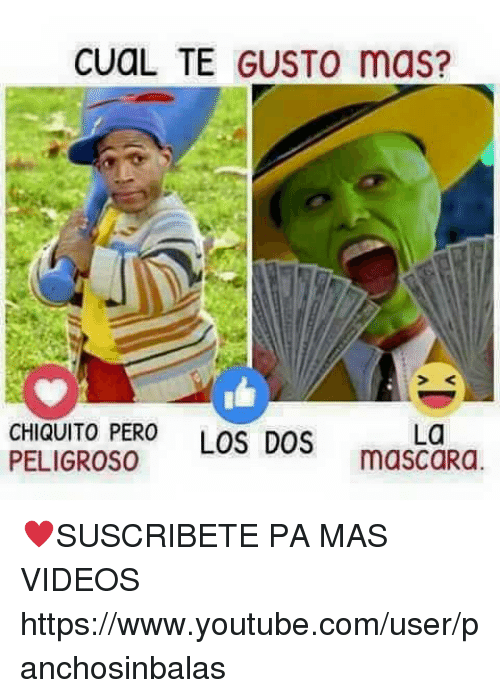 `Www Youtube Com: CuaL TE GUSTO mas?  La  CHIQUITO PERO  LOS DOS  PELIGROSO  mascaRa ♥SUSCRIBETE PA MAS VIDEOS► https://www.youtube.com/user/panchosinbalas