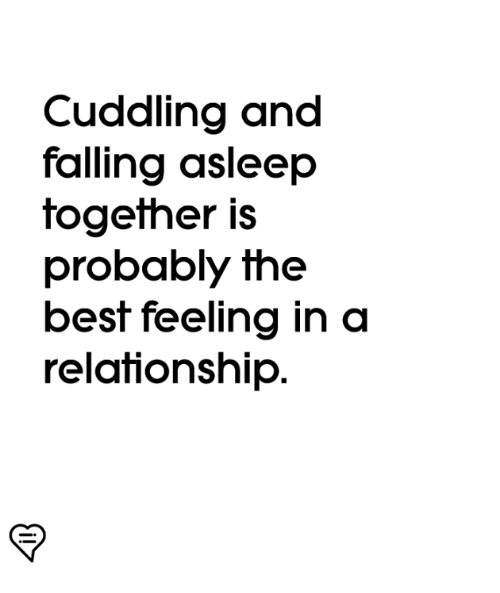 Memes, Best, and In a Relationship: Cuddling and  falling asleep  together is  probably the  best feeling in a  relationship