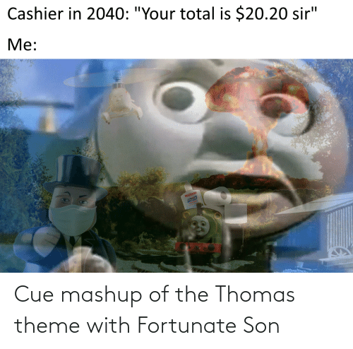 fortunate: Cue mashup of the Thomas theme with Fortunate Son
